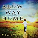 Slow Way Home Audiobook by Michael Morris Narrated by Michael Butler Murray