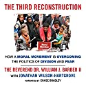 The Third Reconstruction: How a Moral Movement Is Overcoming the Politics of Division and Fear Audiobook by William J. Barber, Jonathan Wilson-Hartgrove Narrated by Chase Bradley