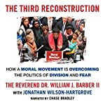 The Third Reconstruction: How a Moral Movement Is Overcoming the Politics of Division and Fear | William J. Barber,Jonathan Wilson-Hartgrove