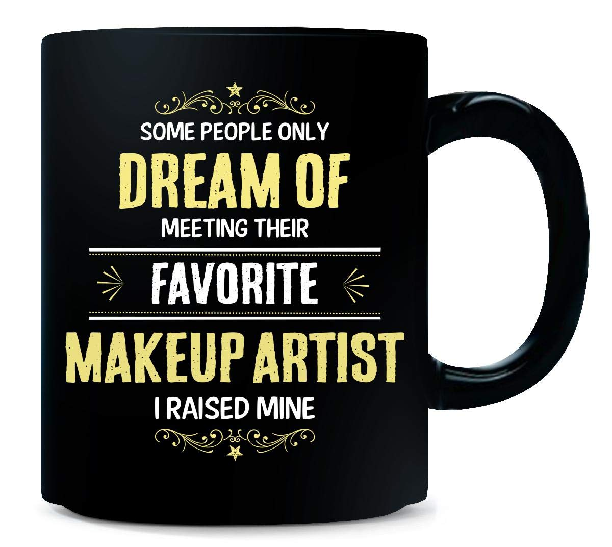 I Raised My Favorite Makeup Artist Cool Gift - Mug