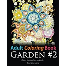 Adult Coloring Book: Garden #2: Coloring Book for Adults Featuring 36 Beautiful Garden and Flower Designs