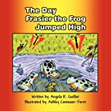 The Day Frasier the Frog Jumped High, Angela K. Guillot, 1462623123