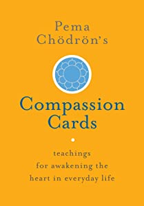 Pema Chödrön's Compassion Cards: Teachings for Awakening the Heart in Everyday Life