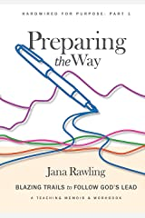 Preparing the Way: Blazing Trails to Follow God's Lead (Hardwired for Purpose) Paperback