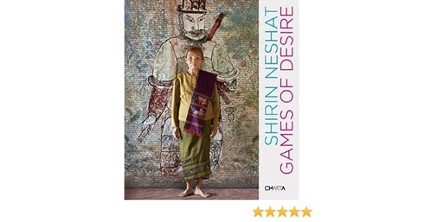 Shirin Neshat Games Of Desire France Morin Catherine Choron Baix Shirin Neshat 9788881587599 Amazon Com Books