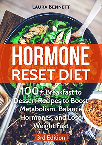 Hormone Reset Diet: 30+ Breakfast to Dessert Recipes to Boost Metabolism, Balance Hormones, and Lose Weight Fast+**FREE BONUS Included** (Hormone Reset … Cure, Hormone Cookbook, Hormone Recipes) Pdf