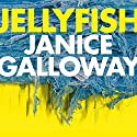 Jellyfish Audiobook by Janice Galloway Narrated by Janice Galloway