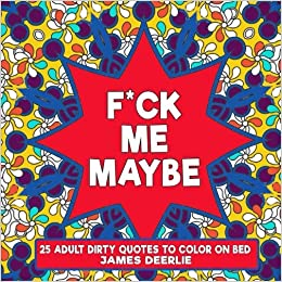 amazoncom fuk me maybe coloring book 25 adult dirty quotes to color on bed dirty coloring book volume 1 9781536989267 james deerlie books - Dirty Coloring Books