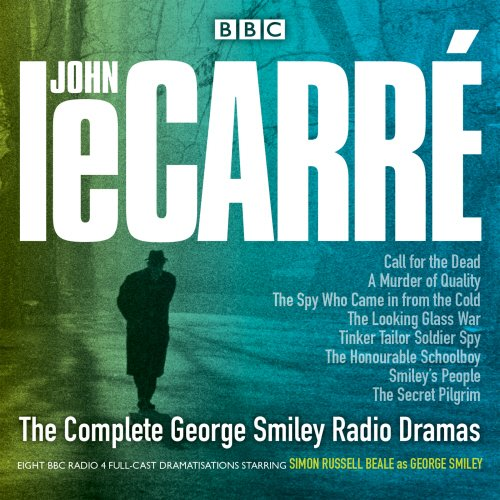 The Complete George Smiley Radio Dramas: BBC Radio 4 Full-Cast Dramatization by BBC Books