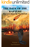 The Date of the Rapture How and When the World Ends (End of World Book 3)