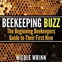 Beekeeping Buzz: The Beginning Beekeepers Guide to Their First Hive Audiobook by Nicole Wrinn Narrated by Arielle DeLisle
