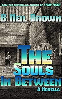 The Souls In Between: A Novella (The Thrown Down) by [Brown, B. Neil]