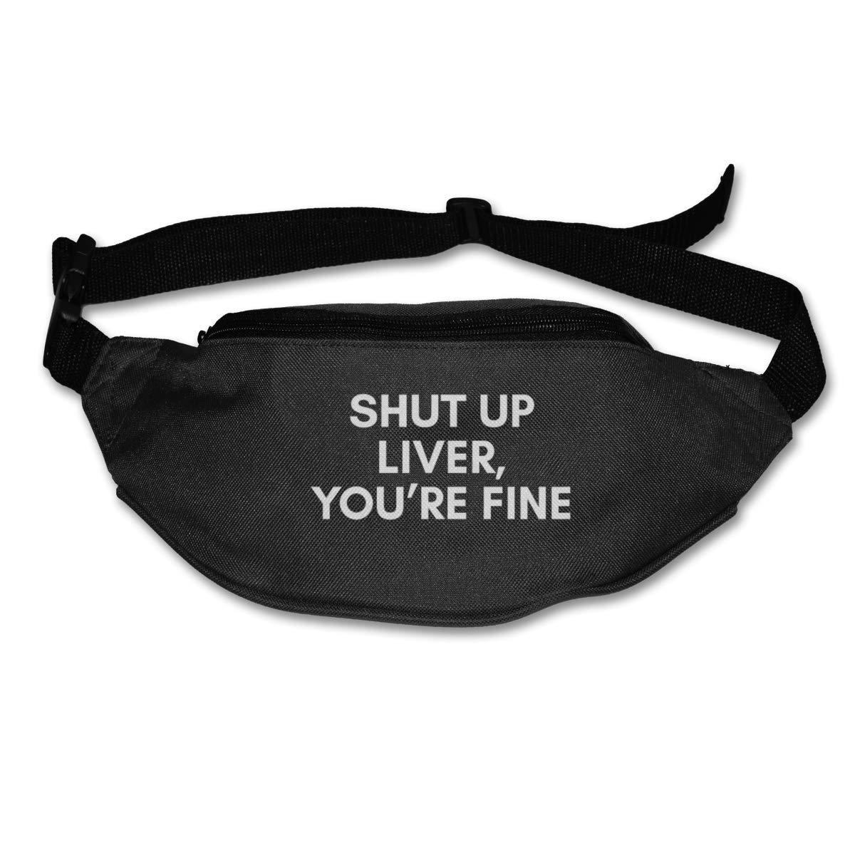 Shut Up Liver You/¡/¯re Fine Sport Waist Pack Fanny Pack Adjustable For Run