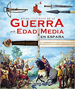 La guerra en la Edad Media en España Atlas Ilustrado: Amazon.es: Sáez Abad, Rubén, Fernández, Carlos: Libros