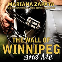 The Wall of Winnipeg and Me Audiobook by Mariana Zapata Narrated by Callie Dalton