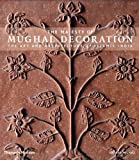 The Majesty of Mughal Decoration, George I. Michell, 0500513775