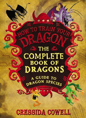 The Complete Book of Dragons: A Guide to Dragon Species (How to Train Your Dragon)