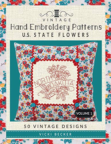 Vintage Hand Embroidery Patterns U.S. State Flowers: 50 Authentic Vintage Designs (Vintage Hand Embroidery Pattern Collections) (Volume 1)
