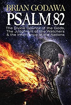 Psalm 82: The Divine Council of the Gods, the Judgment of the Watchers and the Inheritance of the Nations by [Godawa, Brian]