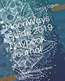 MoonWays Guide 2019 Daybook Journal: New Moon & Full Moon Wisdom