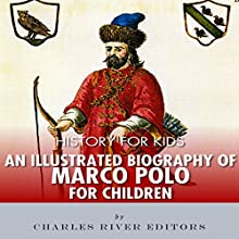 History for Kids: An Illustrated Biography of Marco Polo for Children Audiobook by Charles River Editors Narrated by Bill Hare