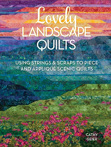 Lovely Landscape Quilts: Using Strings and Scraps to Piece and Applique Scenic ()