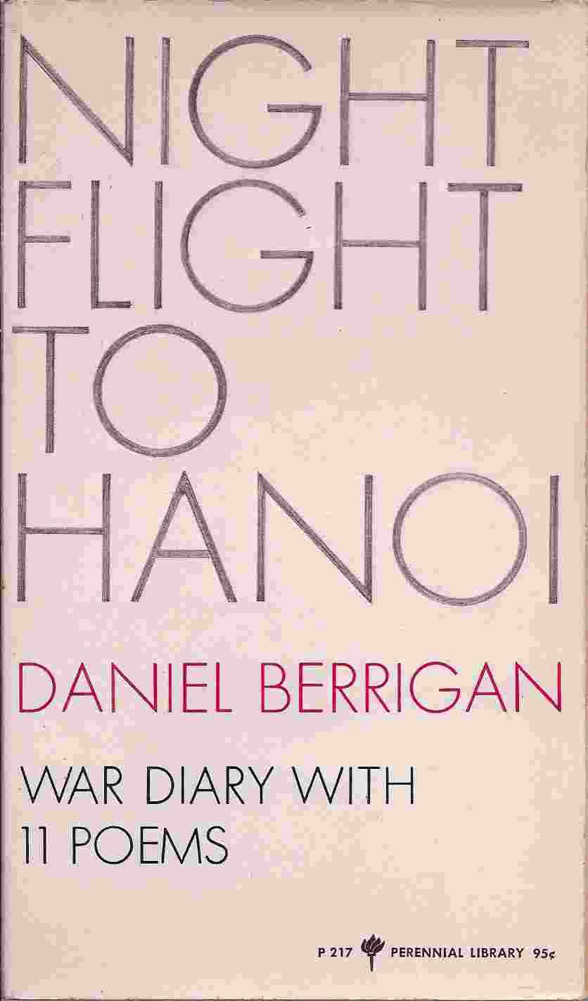 Night flight to Hanoi;: War diary with 11 poems (Perennial library P217), Berrigan, Daniel
