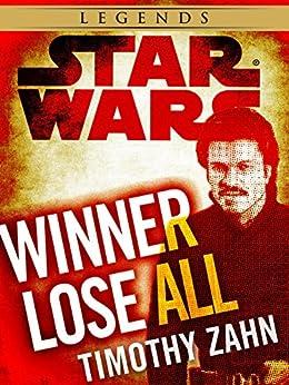 Winner Lose All--A Lando Calrissian Tale: Star Wars Legends (Novella) (Star Wars - Legends) by [Zahn, Timothy]
