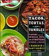 Tacos, Tortas, and Tamales: Flavors from the Griddles, Pots, and Street-Side Kitchens of Mexico