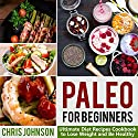 Paleo for Beginners: Ultimate Paleo Diet Recipes Cookbook to Lose Weight and Be Healthy Audiobook by Chris Johnson Narrated by Stephanie Murphy