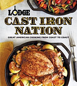 Lodge Cast Iron Nation: Inspired Dishes and Memorable Stories from Americas Best Cooks eBook
