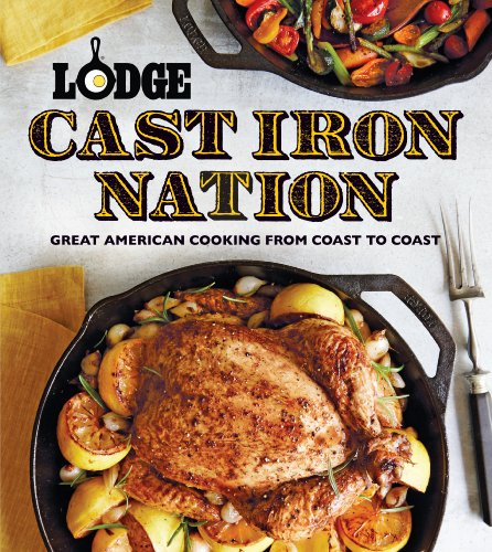 Lodge Cast Iron Nation: Inspired Dishes and Memorable Stories from America's Best Cooks by [The Lodge Company]