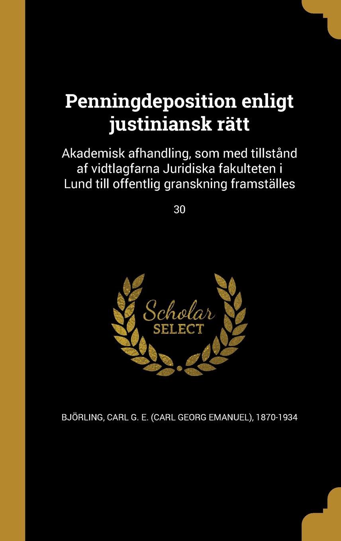 Penningdeposition Enligt Justiniansk Ratt: Akademisk Afhandling, SOM Med Tillstand AF Vidtlagfarna Juridiska Fakulteten I Lund Till Offentlig Granskning Framstalles; 30 (Swedish Edition) PDF