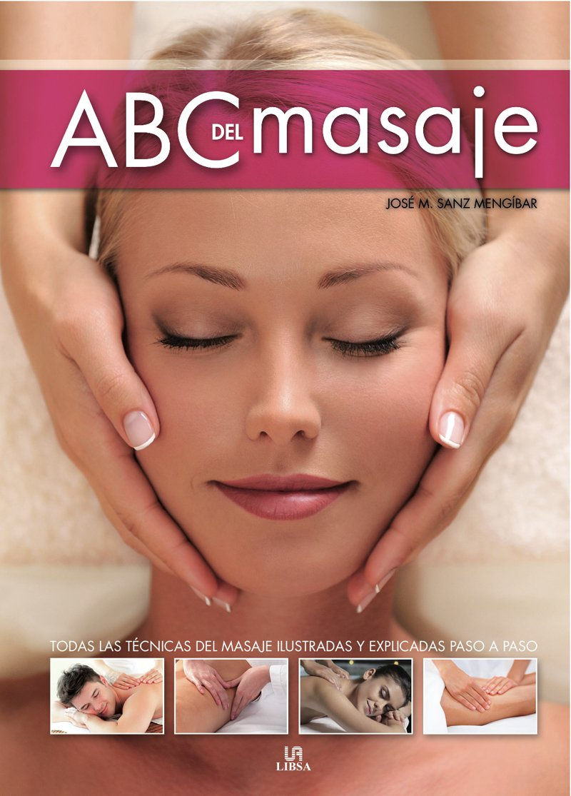 Download ABC del masaje / ABC Massage: Todas las técnicas del masaje ilustradas y explicadas paso a paso / All Massage Techniques Illustrated and Explained Step by Step (Spanish Edition) pdf epub