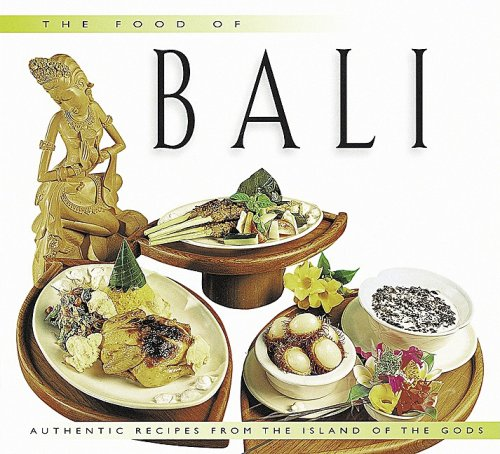The Food of Bali: Authentic Recipes from the Island of the Gods (Food of the World Cookbooks)