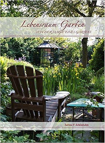 Lebensraum Garten Von Der Magie Eines Gartens Amazonde Sabine F