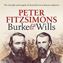 Burke and Wills: The Triumph and Tragedy of Australia's Most Famous Explorers Audiobook by Peter FitzSimons Narrated by Michael Carman
