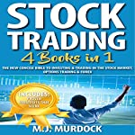 Stock Trading: 4 Books in 1: The New Concise Bible to Investing & Trading in the Stock Market, Options Trading & Forex | M. J. Murdock