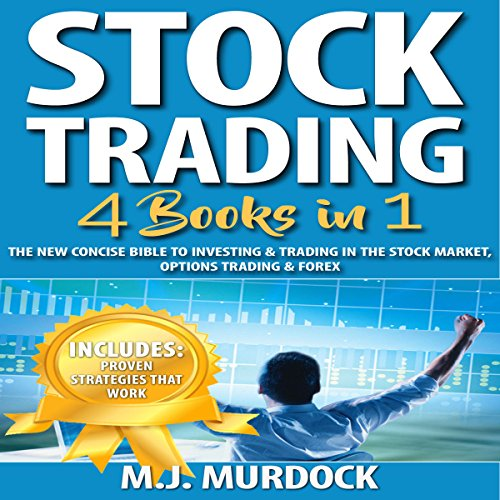 Stock Trading: 4 Books in 1: The New Concise Bible to Investing & Trading in the Stock Market, Options Trading & Forex by M.J. Murdock