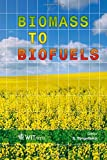 Biomass to Biofuels (WIT Transactions State-of-the-art in Science and Engineering)