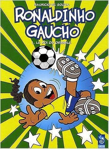Tome 1 – Ronaldinho Gaucho : Le roi du dribble