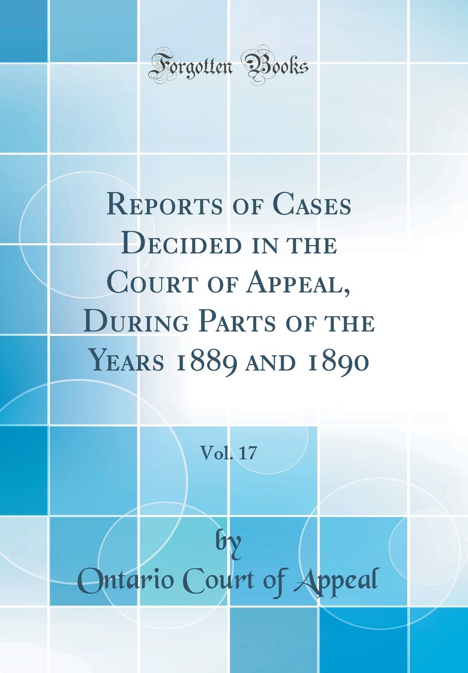 Read Online Reports of Cases Decided in the Court of Appeal, During Parts of the Years 1889 and 1890, Vol. 17 (Classic Reprint) pdf