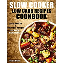 Slow Cooker Low Carb Recipes Cookbook: Easy, Healthy & Delicious Recipes for Rapid Weight Loss. (Fix-It and Forget-It, Crock Pot Recipes Cookbook)