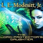 The Lord-Protector's Daughter: Corean Chronicles, Book 7 | L. E. Modesitt Jr.