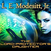 The Lord-Protector's Daughter: Corean Chronicles, Book 7 | L. E. Modesitt, Jr.