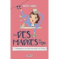 Los desmadres de Mym: El empoderamiento con humor para mamás multitasking