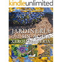 Jardineria Casi Sin Agua Xerojardineria (Plantas De Jardín nº 10)