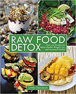 Raw food detox over 100 recipes for better health weight loss and raw food detox over 100 recipes for better health weight loss and increased vitality ulrika davidsson 9781616086268 books amazon forumfinder Choice Image