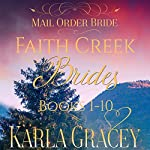 Mail Order Bride - Faith Creek Brides - Books 1-10: Clean and Wholesome Historical Inspirational Western Romance | Karla Gracey