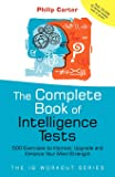 The Complete Book of Intelligence Tests: 500 Exercises to Improve, Upgrade and Enhance Your Mind Strength (The IQ Workout Series)